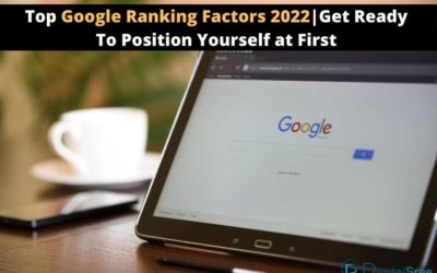 The Top Google Ranking Factors 2022 | Get Ready to Position Yourself at The Top